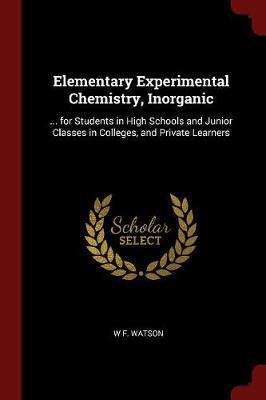 Elementary Experimental Chemistry, Inorganic by W.F. Watson