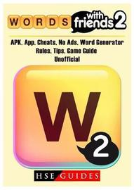 Words with Friends 2, Apk, App, Cheats, No Ads, Word Generator, Rules, Tips, Game Guide Unofficial by Hse Guides