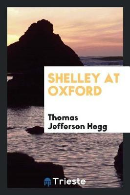Shelley at Oxford by Thomas Jefferson Hogg