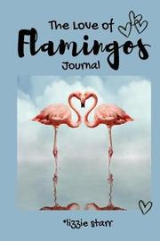 The Love of Flamingos Journal by Lizzie Starr