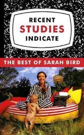 Recent Studies Indicate by Sarah Bird