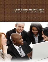 CDP Exam Study Guide by The Institute Diversity Certification