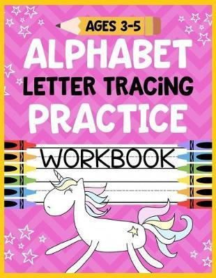 Alphabet Letter Tracing Practice Workbook Ages 3-5 by Christina Romero