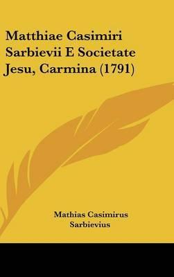 Matthiae Casimiri Sarbievii E Societate Jesu, Carmina (1791) by Mathias Casimirus Sarbievius image