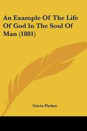 An Example of the Life of God in the Soul of Man (1881) by Gavin Parker