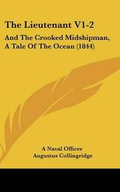 The Lieutenant V1-2: And the Crooked Midshipman, a Tale of the Ocean (1844) by Augustus Collingridge image