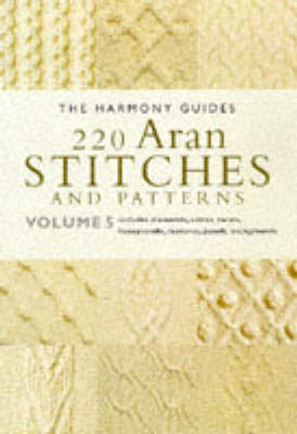 220 Aran Stitches and Patterns by Harmony Guide