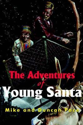 The Adventures of Young Santa by Mike Pace