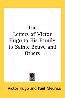 The Letters of Victor Hugo to His Family to Sainte Beuve and Others by Victor Hugo