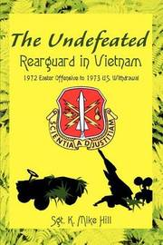 The Undefeated: Rearguard in Vietnam by Sgt. K. Mike Hill image