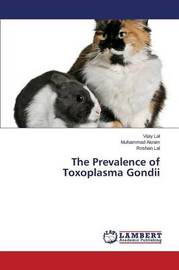 The Prevalence of Toxoplasma Gondii by Lal Vijay