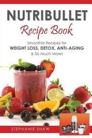Nutribullet Recipe Book by Stephanie Shaw
