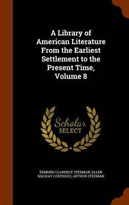 A Library of American Literature from the Earliest Settlement to the Present Time, Volume 8 by Edmund Clarence Stedman