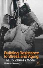 Building Resistance to Stress and Aging by Richard A. Dienstbier