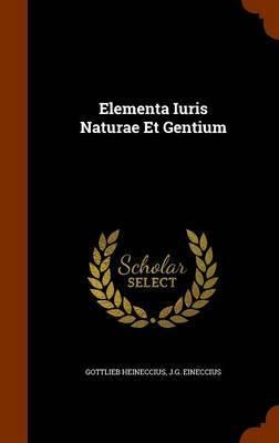 Elementa Iuris Naturae Et Gentium by Gottlieb Heineccius image