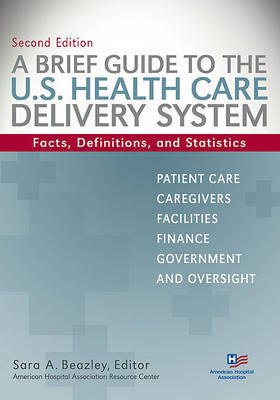 Brief Guide to the U.S. Health Care Delivery System: Facts, Definitions, and Statistics