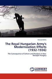 The Royal Hungarian Army's Modernization Efforts (1932-1936) by Richard Raffai