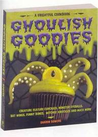Ghoulish Goodies : A Frightful Cookbook by Sharon Bowers