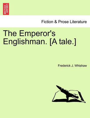 The Emperor's Englishman. [A Tale.] by Frederick J Whishaw image