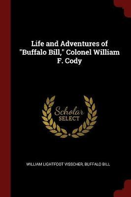 Life and Adventures of Buffalo Bill, Colonel William F. Cody by William Lightfoot Visscher
