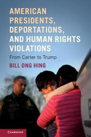 American Presidents, Deportations, and Human Rights Violations by Bill Ong Hing image