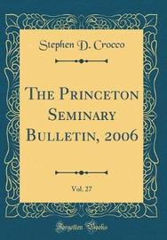 The Princeton Seminary Bulletin, 2006, Vol. 27 (Classic Reprint) by Stephen D Crocco image