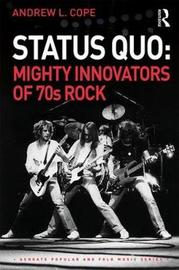 Status Quo: Mighty Innovators of 70s Rock by Andrew L. Cope
