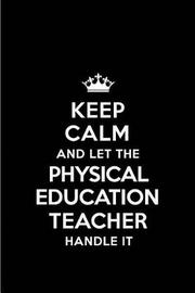 Keep Calm and Let the Physical Education Teacher Handle It by Real Joy Publications
