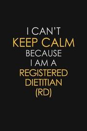 I Can't Keep Calm Because I Am A Registered Dietitian (RD) by Blue Stone Publishers image