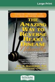 The Amazing Way to Reverse Heart Disease by Eric R. Braverman