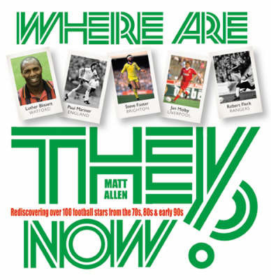 Where are They Now?: Rediscovering Over 100 Football Stars of the 70s and 80s by Matt Allen