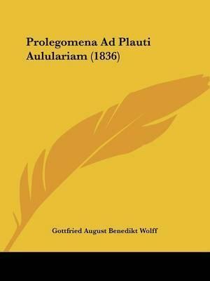 Prolegomena Ad Plauti Aululariam (1836) by Gottfried August Benedikt Wolff