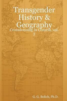 Transgender History & Geography by Ph.D., G. G. Bolich