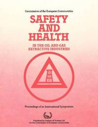 Safety and Health in the Oil and Gas Extractive Industries by Commission of the European Communities