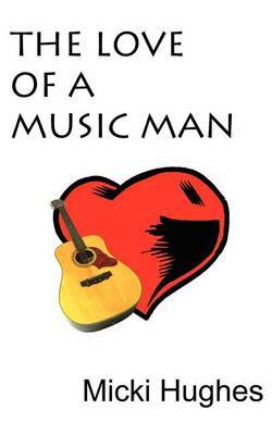 The Love of a Music Man by Micki Hughes