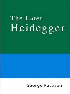 Routledge Philosophy Guidebook to the Later Heidegger by George Pattison image