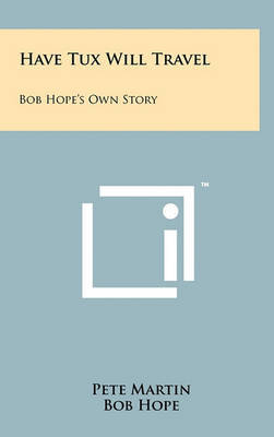 Have Tux Will Travel: Bob Hope's Own Story by Pete Martin image