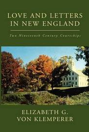 Love and Letters in New England by Elizabeth G. von Klemperer
