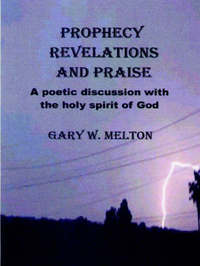 Prophecy Revelations and Praise by Gary Melton