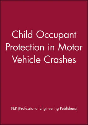Child Occupant Protection in Motor Vehicle Crashes by Pep (Professional Engineering Publishers