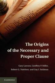 The Origins of the Necessary and Proper Clause by Gary Lawson