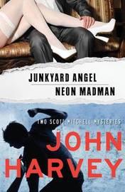 Junkyard Angel & Neon Madman by John Harvey
