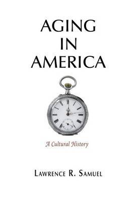 Aging in America by Lawrence R Samuel image