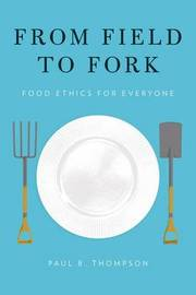 From Field to Fork by Paul B Thompson