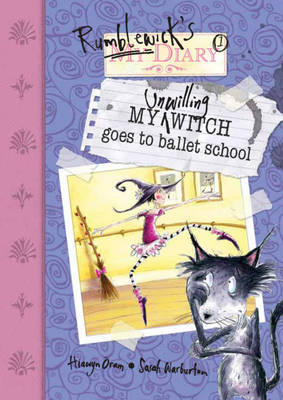 Rumblewick Diaries: My Unwilling Witch Goes To Ballet School by Hiawyn Oram