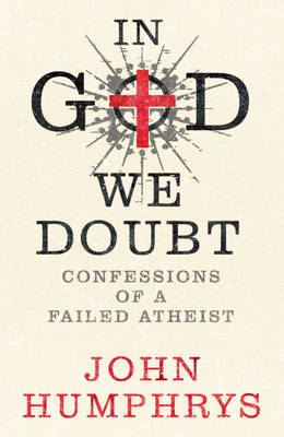 In God We Doubt by John Humphrys