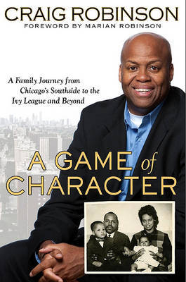 A Game of Character: A Family Journey from Chicago's Southside to the Ivy League and Beyond by Craig Robinson image