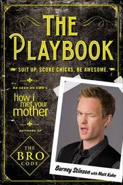The Playbook: Suit Up. Score Chicks. Be Awesome (UK Ed) by Barney Stinson