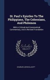 St. Paul's Epistles to the Philippians, the Colossians, and Philemon by Charles John Ellicott image