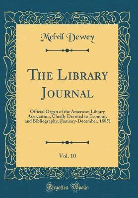 The Library Journal, Vol. 10 by Melvil Dewey